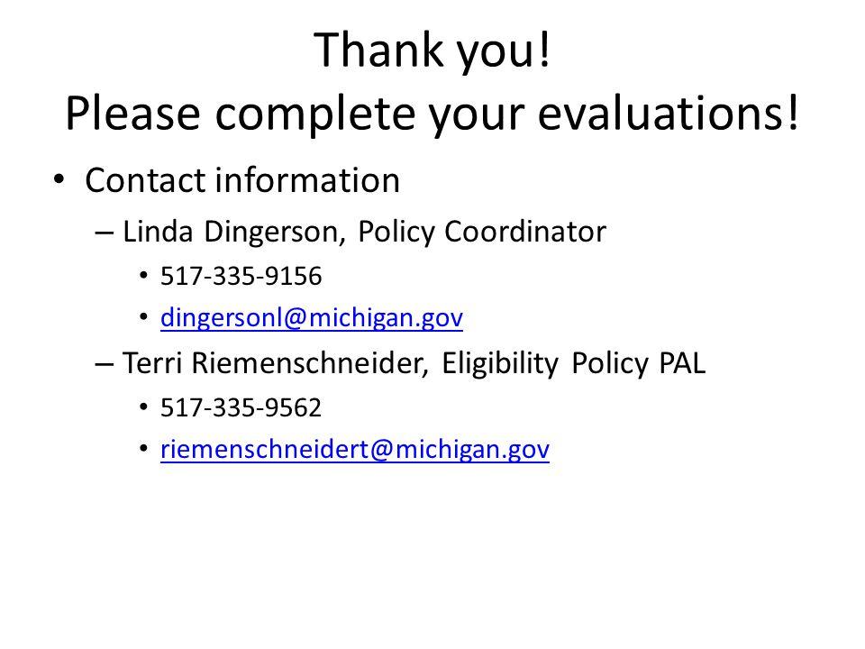 Thank you! Please complete your evaluations! Contact information – Linda Dingerson, Policy Coordinator 517-335-9156 dingersonl@michigan.gov – Terri Ri