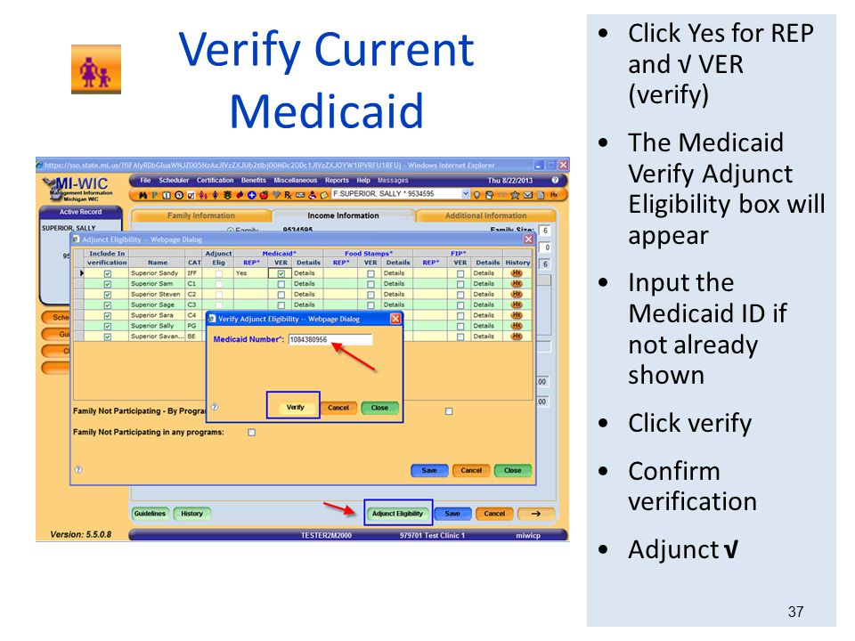 Verify Current Medicaid Click Yes for REP and √ VER (verify) The Medicaid Verify Adjunct Eligibility box will appear Input the Medicaid ID if not alre