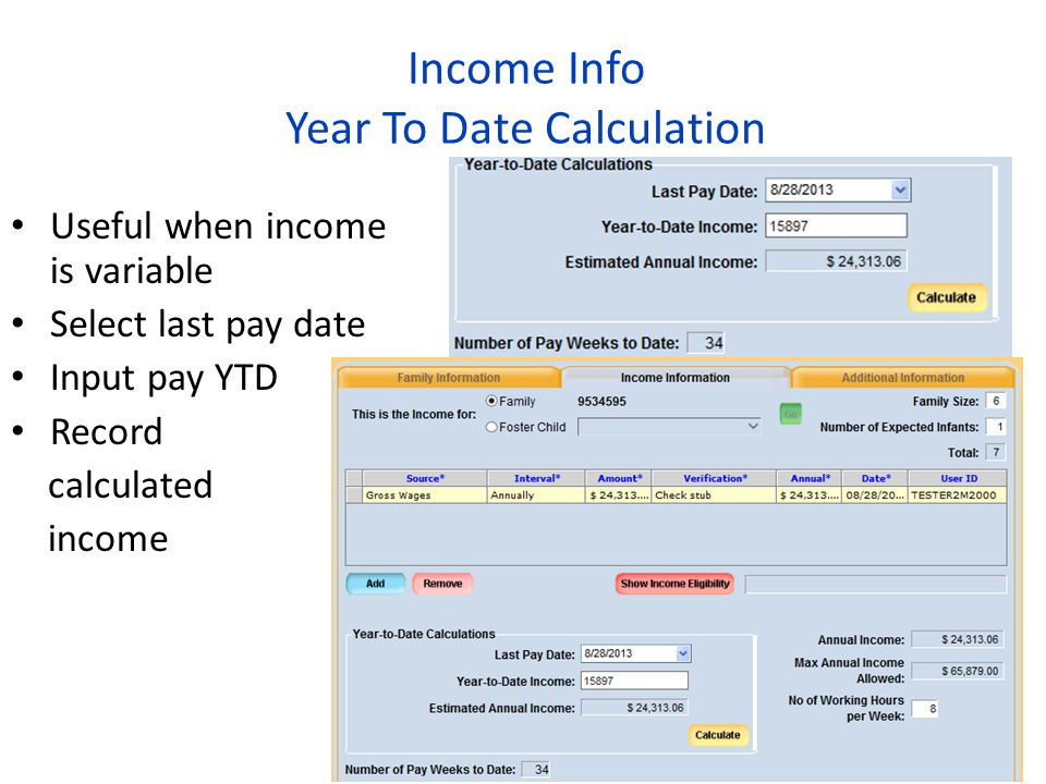 Income Info Year To Date Calculation Useful when income is variable Select last pay date Input pay YTD Record calculated income 52