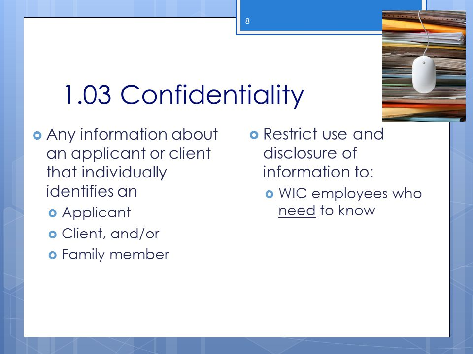 1.03 Confidentiality 8  Any information about an applicant or client that individually identifies an  Applicant  Client, and/or  Family member  R