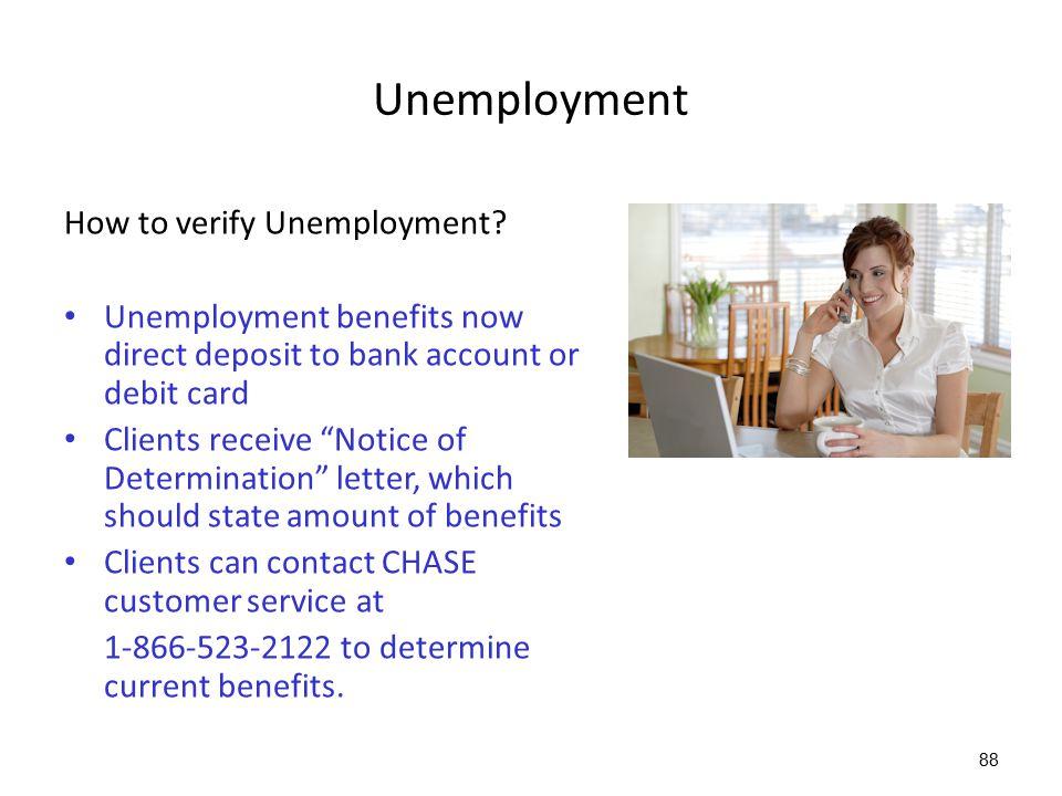 "88 Unemployment How to verify Unemployment? Unemployment benefits now direct deposit to bank account or debit card Clients receive ""Notice of Determin"