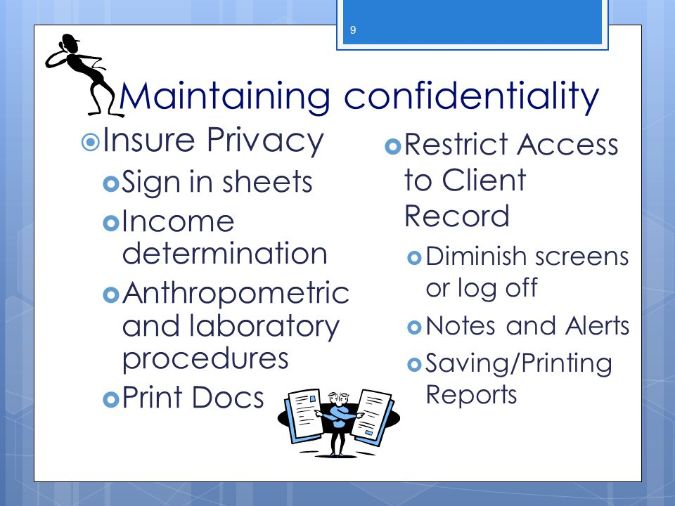 Maintaining confidentiality 9  Insure Privacy  Sign in sheets  Income determination  Anthropometric and laboratory procedures  Print Docs  Restr