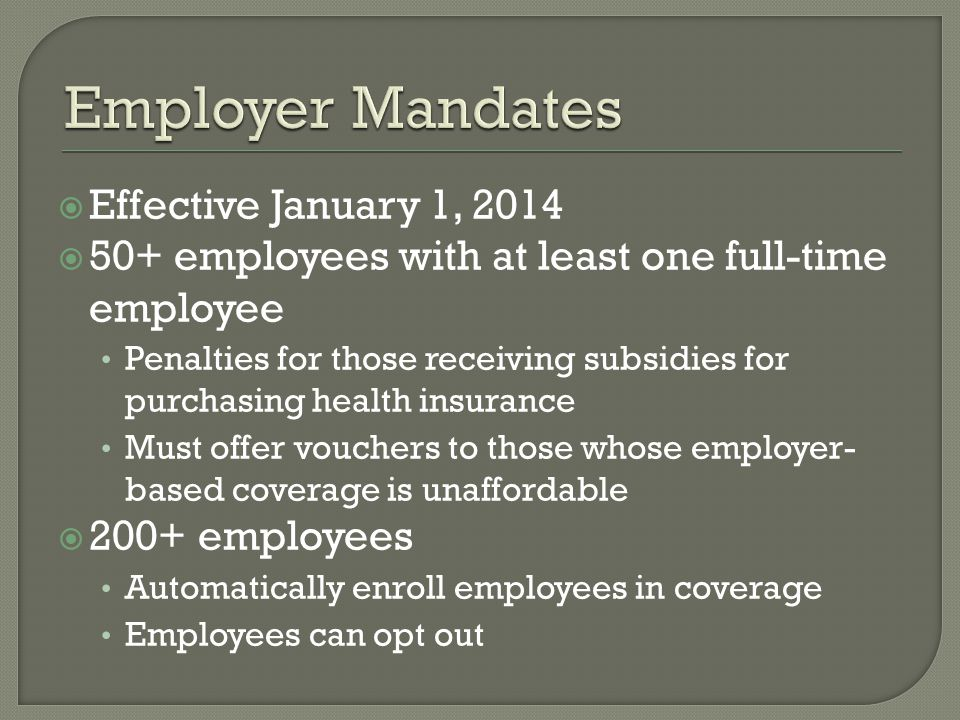  Less than 50 employees are exempt from penalties  Employers with less than 25 employees receive tax credit for purchasing health insurance