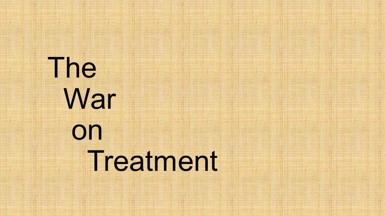 The War on Treatment