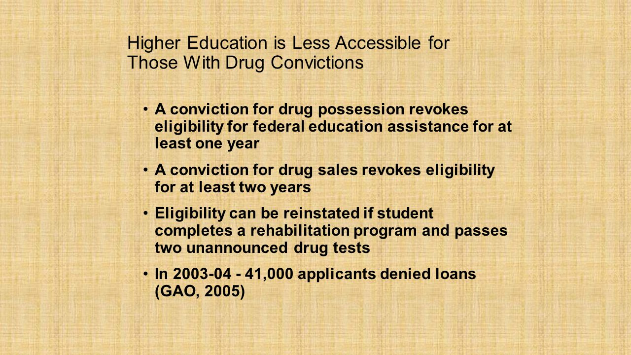 Higher Education is Less Accessible for Those With Drug Convictions A conviction for drug possession revokes eligibility for federal education assista
