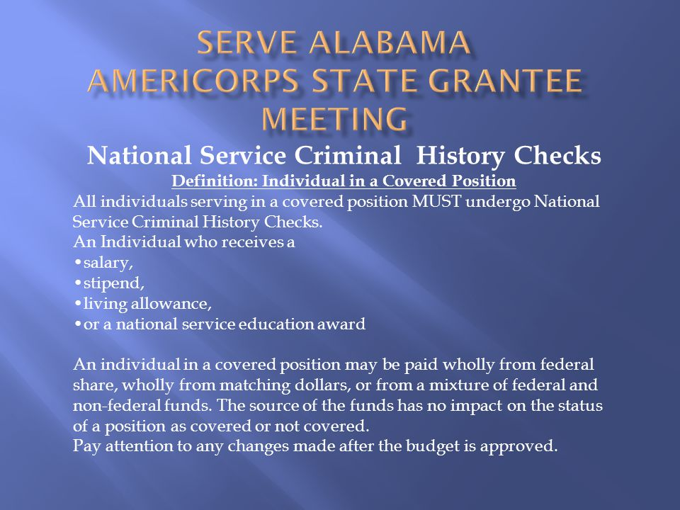 National Service Criminal History Checks Definition: Individual in a Covered Position All individuals serving in a covered position MUST undergo National Service Criminal History Checks.