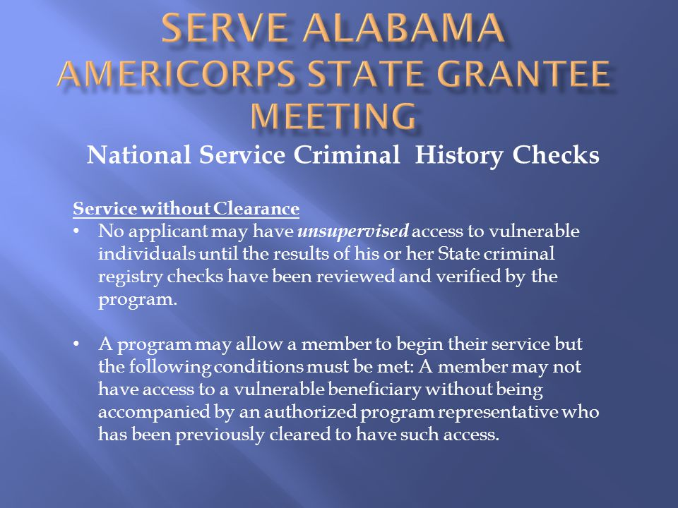 National Service Criminal History Checks Service without Clearance No applicant may have unsupervised access to vulnerable individuals until the results of his or her State criminal registry checks have been reviewed and verified by the program.