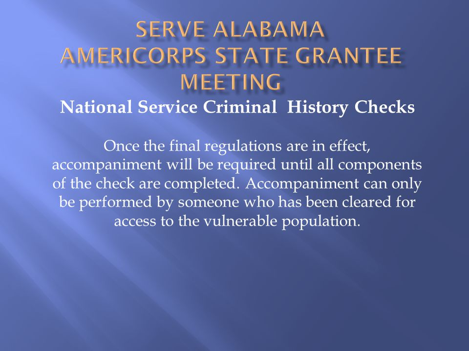 National Service Criminal History Checks Once the final regulations are in effect, accompaniment will be required until all components of the check are completed.