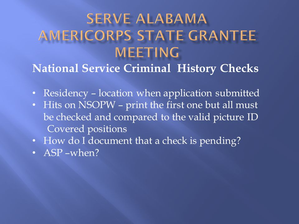 National Service Criminal History Checks Residency – location when application submitted Hits on NSOPW – print the first one but all must be checked and compared to the valid picture ID Covered positions How do I document that a check is pending.