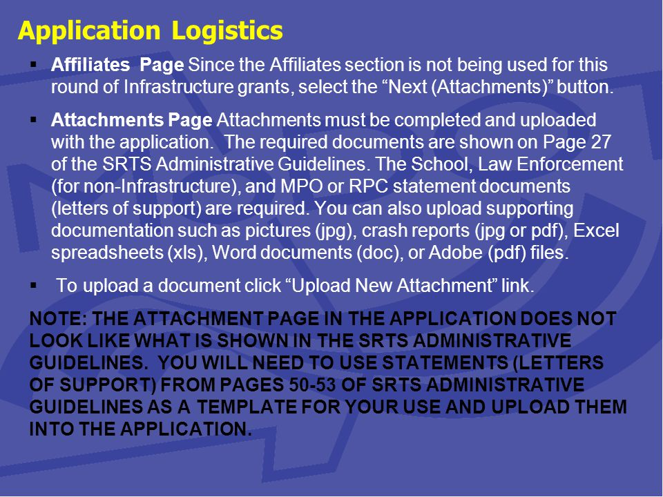 Application Logistics  Affiliates Page Since the Affiliates section is not being used for this round of Infrastructure grants, select the Next (Attachments) button.