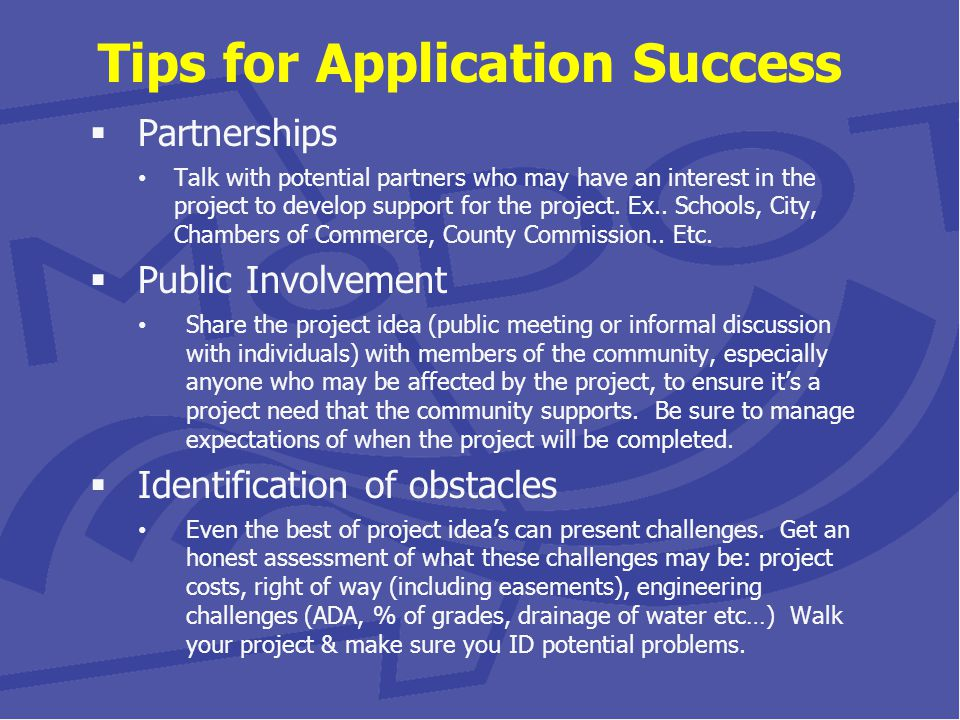 Tips for Application Success  Partnerships Talk with potential partners who may have an interest in the project to develop support for the project.