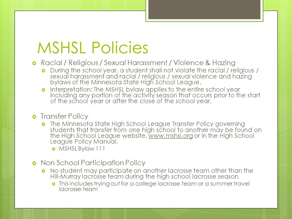 MSHSL Policies  Racial / Religious / Sexual Harassment / Violence & Hazing  During the school year, a student shall not violate the racial / religious / sexual harassment and racial / religious / sexual violence and hazing bylaws of the Minnesota State High School League.