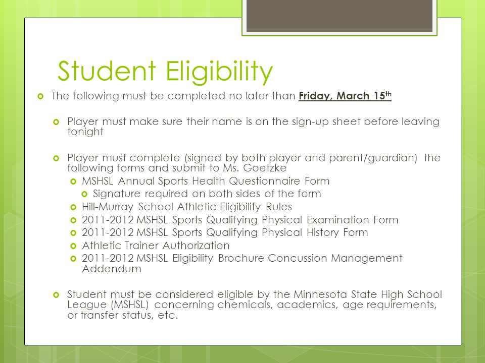 Student Eligibility  The following must be completed no later than Friday, March 15 th  Player must make sure their name is on the sign-up sheet before leaving tonight  Player must complete (signed by both player and parent/guardian) the following forms and submit to Ms.