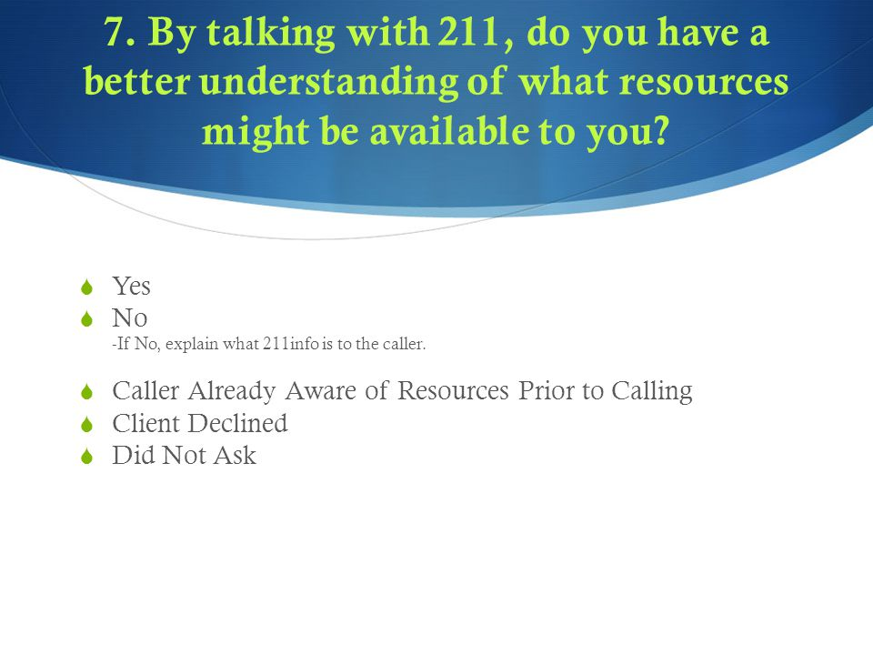 7. By talking with 211, do you have a better understanding of what resources might be available to you?  Yes  No -If No, explain what 211info is to
