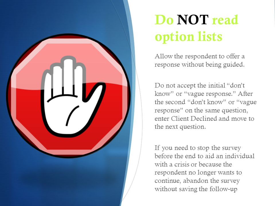 Do NOT read option lists Allow the respondent to offer a response without being guided.