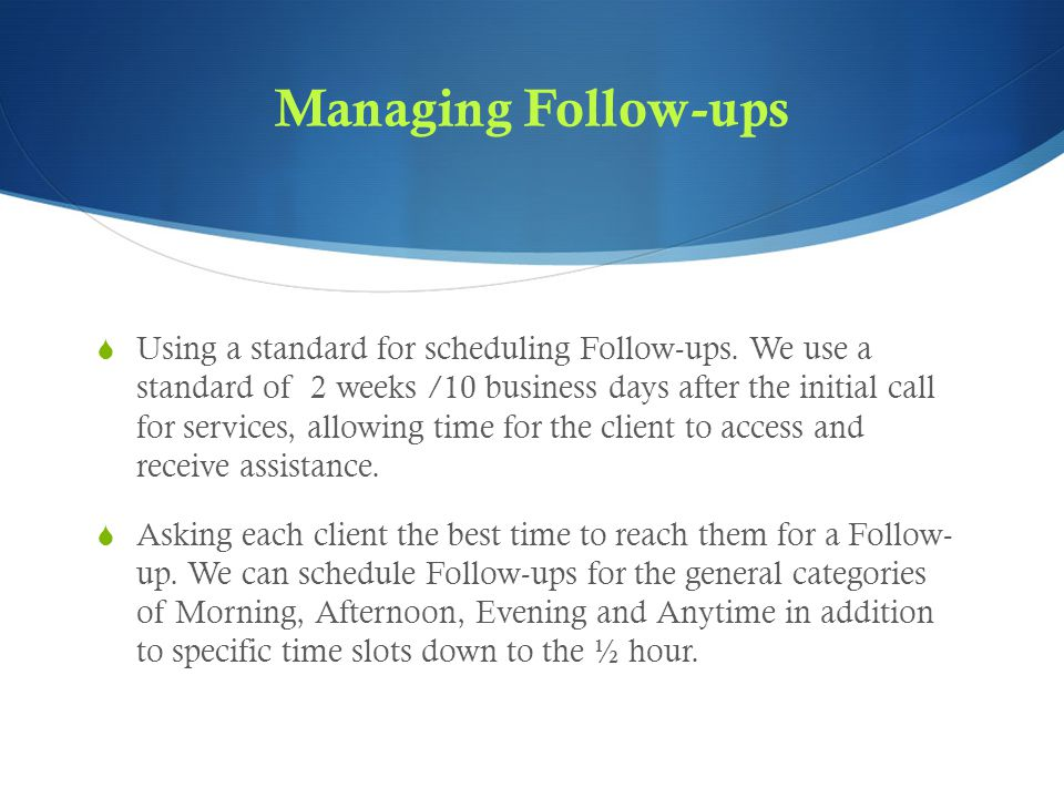 Managing Follow-ups  Using a standard for scheduling Follow-ups.