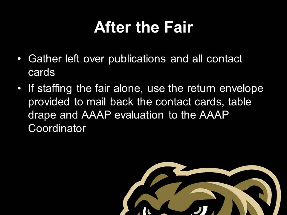 After the Fair Gather left over publications and all contact cards If staffing the fair alone, use the return envelope provided to mail back the conta