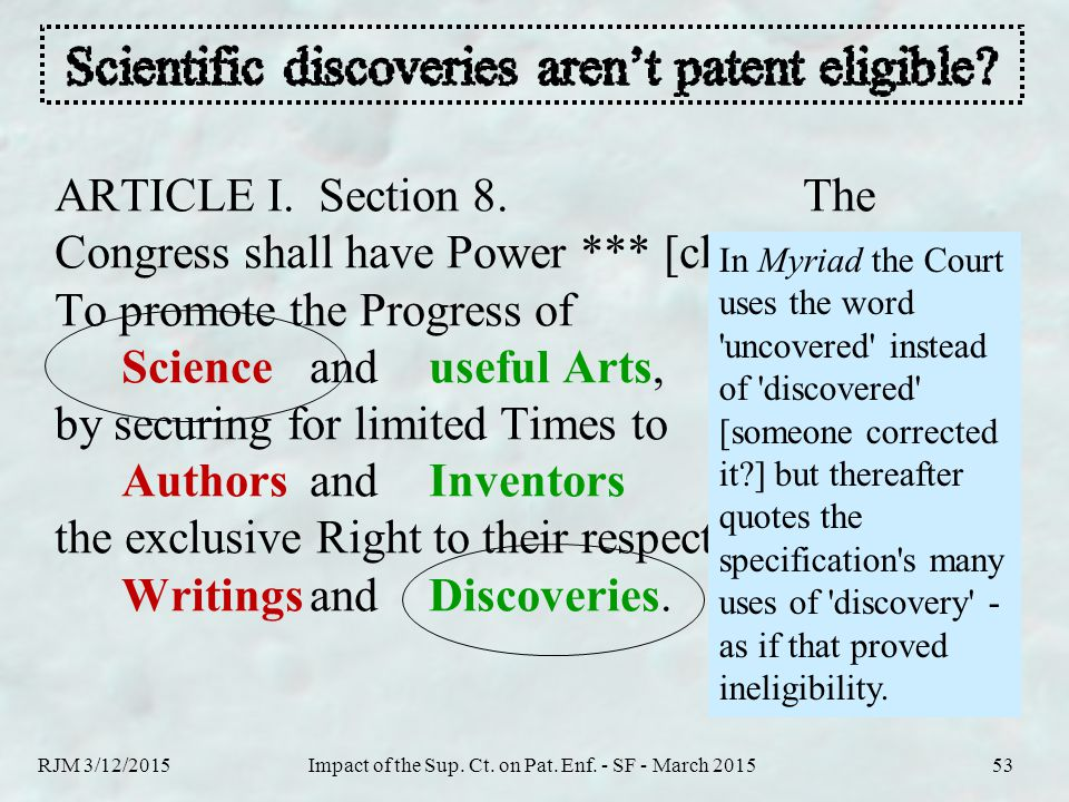 RJM 3/12/2015Impact of the Sup. Ct. on Pat. Enf. - SF - March 201553 ARTICLE I. Section 8. The Congress shall have Power *** [clause 8] To promote the