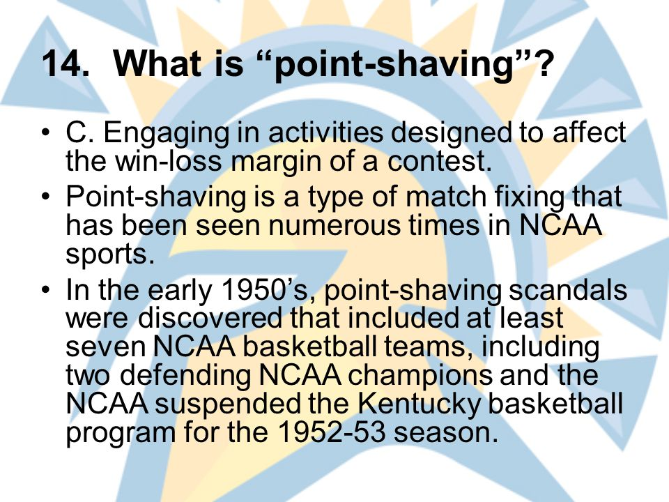 14. What is point-shaving . C.
