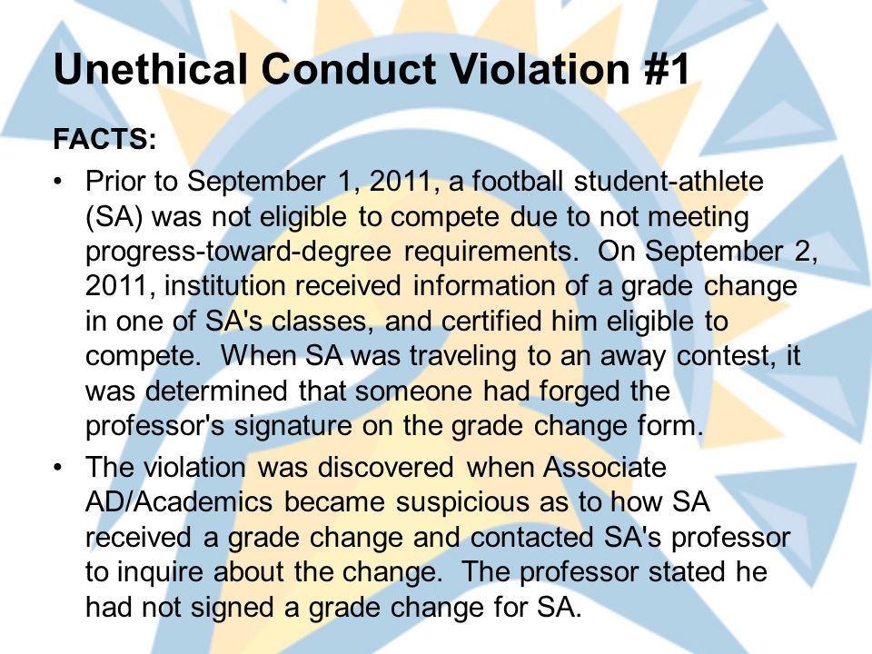 Unethical Conduct Violation #1 FACTS: Prior to September 1, 2011, a football student-athlete (SA) was not eligible to compete due to not meeting progress-toward-degree requirements.