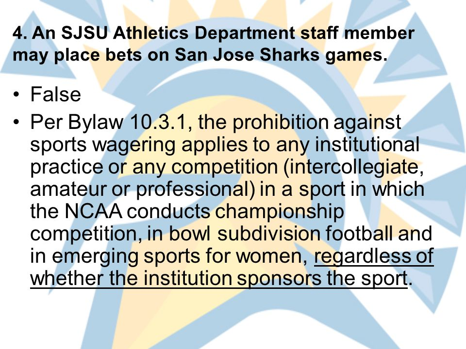 4. An SJSU Athletics Department staff member may place bets on San Jose Sharks games.