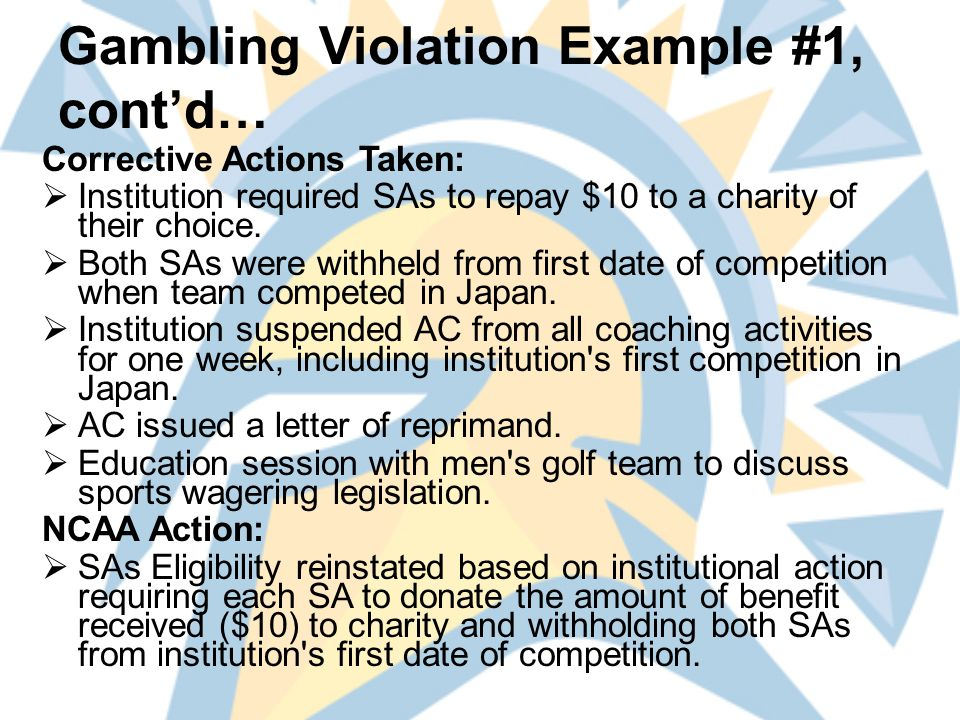 Gambling Violation Example #3 FACTS: Academic tutor placed three individual bets on three NFL teams for $25, $25 and $50.