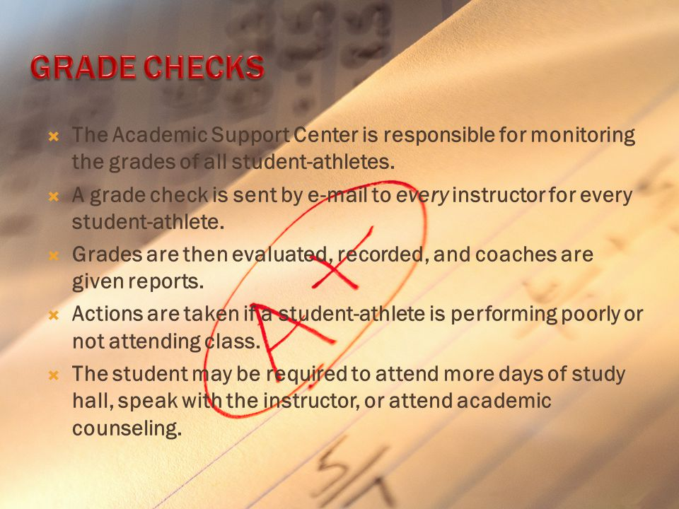  The Academic Support Center is responsible for monitoring the grades of all student-athletes.