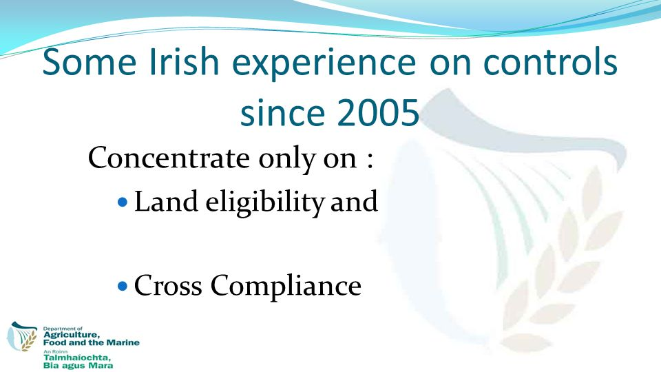 Some Irish experience on controls since 2005 Concentrate only on : Land eligibility and Cross Compliance