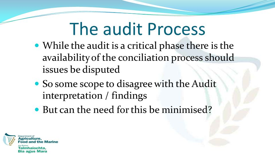 The audit Process While the audit is a critical phase there is the availability of the conciliation process should issues be disputed So some scope to