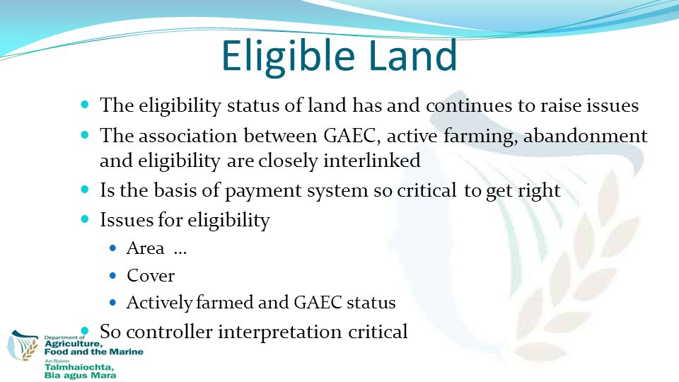 The eligibility status of land has and continues to raise issues The association between GAEC, active farming, abandonment and eligibility are closely