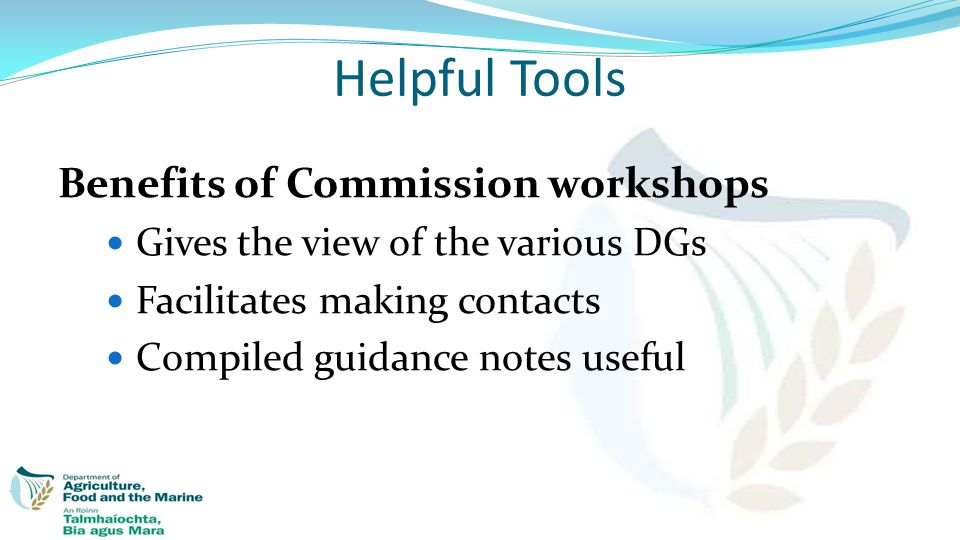 Benefits of Commission workshops Gives the view of the various DGs Facilitates making contacts Compiled guidance notes useful Helpful Tools