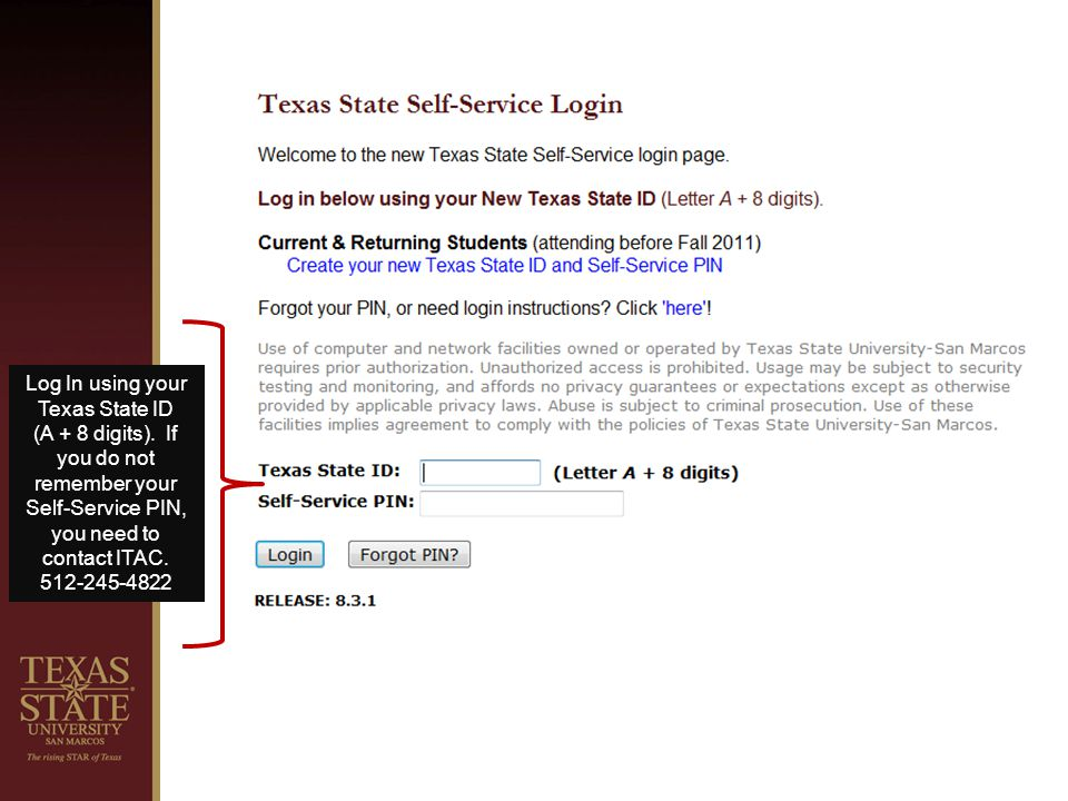 Log In using your Texas State ID (A + 8 digits).