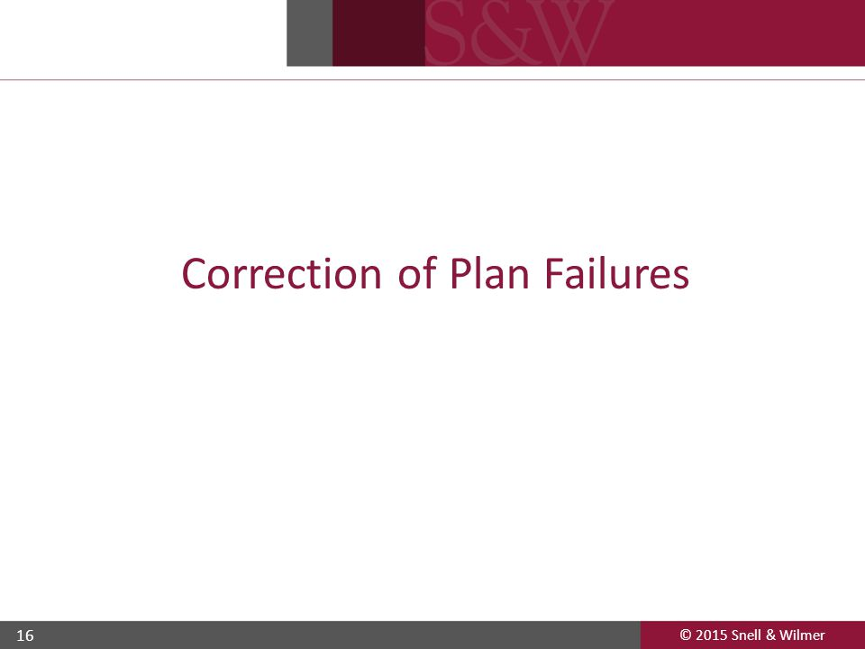 © 2015 Snell & Wilmer 16 Correction of Plan Failures