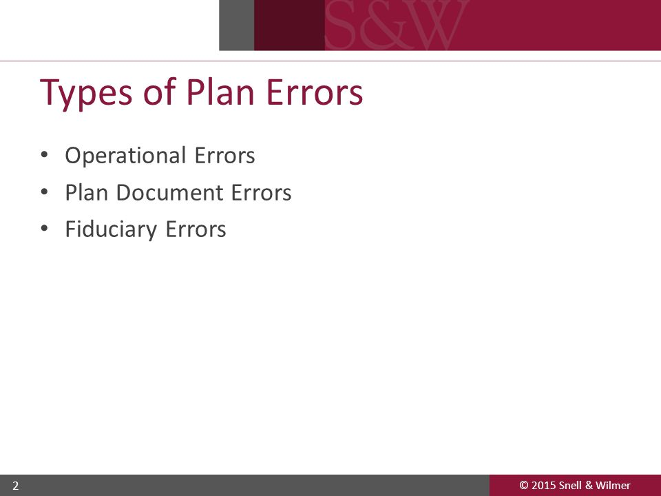 © 2015 Snell & Wilmer 2 Types of Plan Errors Operational Errors Plan Document Errors Fiduciary Errors