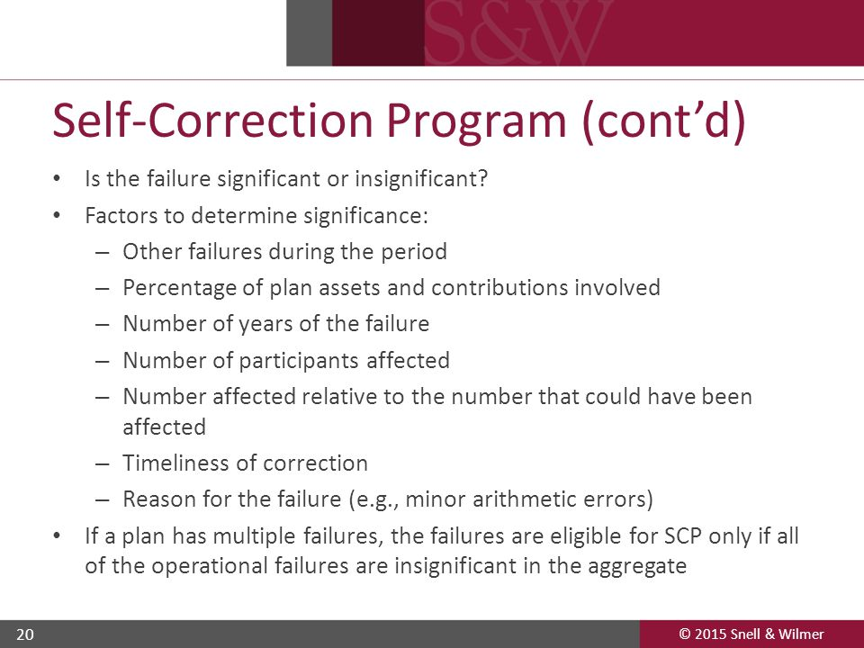 © 2015 Snell & Wilmer 20 Self-Correction Program (cont'd) Is the failure significant or insignificant? Factors to determine significance: – Other fail