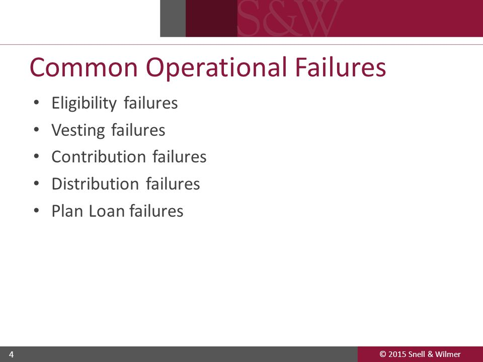 © 2015 Snell & Wilmer 4 Common Operational Failures Eligibility failures Vesting failures Contribution failures Distribution failures Plan Loan failur