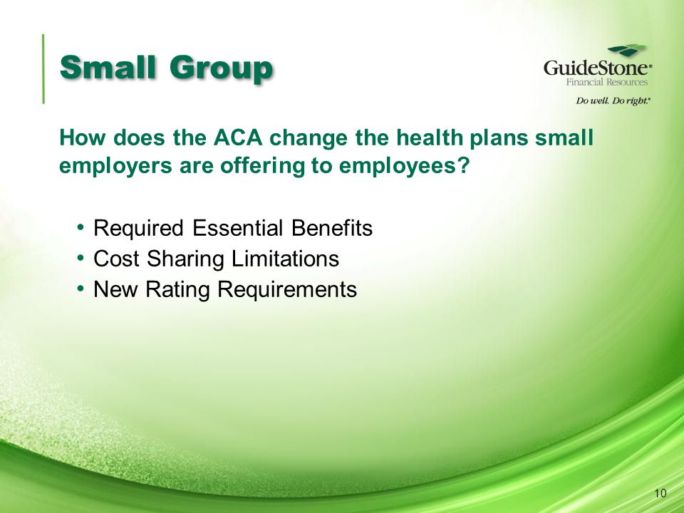 Small Group How does the ACA change the health plans small employers are offering to employees.