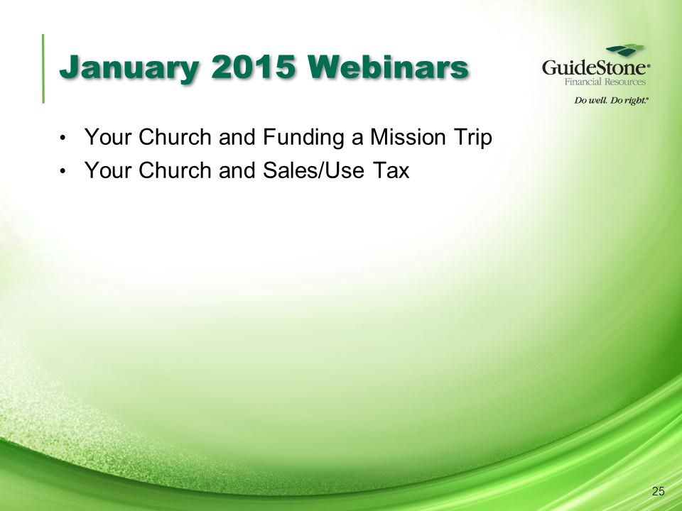 January 2015 Webinars Your Church and Funding a Mission Trip Your Church and Sales/Use Tax 25