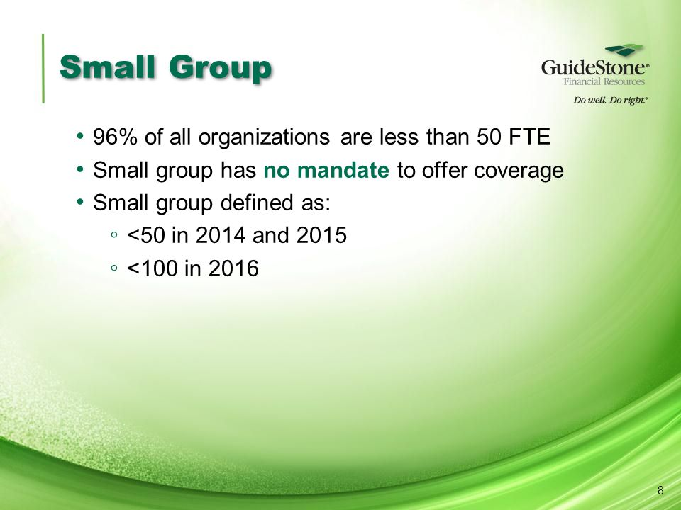 Small Group 96% of all organizations are less than 50 FTE Small group has no mandate to offer coverage Small group defined as: ◦ <50 in 2014 and 2015 ◦ <100 in 2016 8