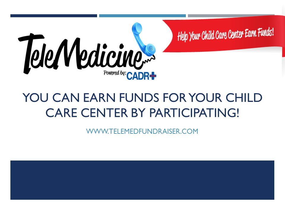 WWW.TELEMEDFUNDRAISER.COM YOU CAN EARN FUNDS FOR YOUR CHILD CARE CENTER BY PARTICIPATING!
