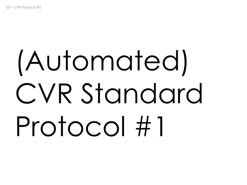 (Automated) CVR Standard Protocol #1 19 – CVR Protocol #1