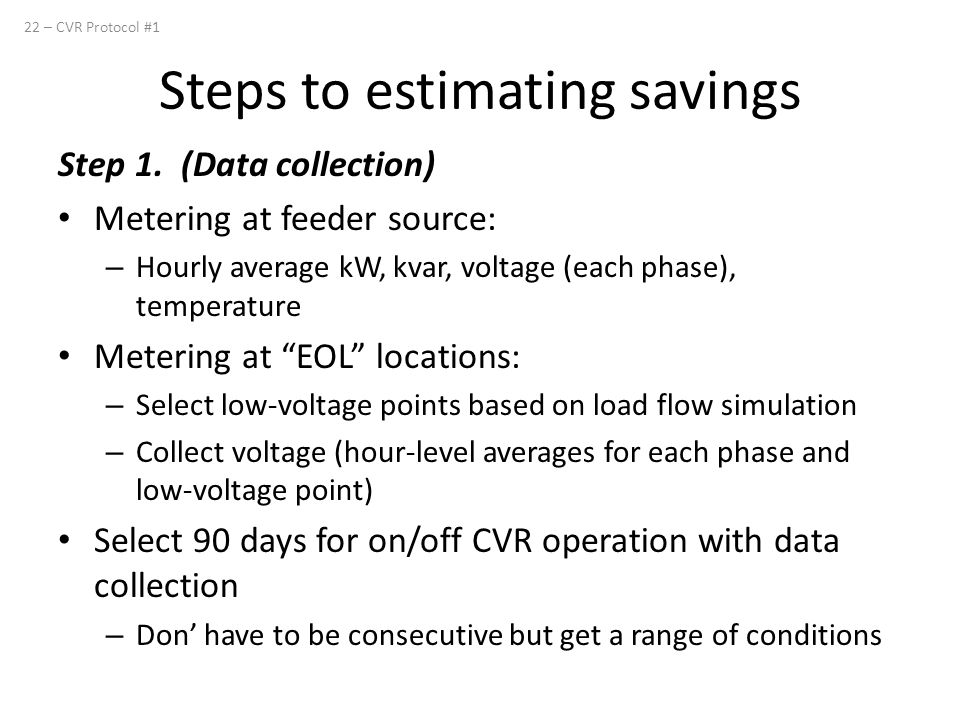 """Step 1. (Data collection) Metering at feeder source: – Hourly average kW, kvar, voltage (each phase), temperature Metering at """"EOL"""" locations: – Selec"""