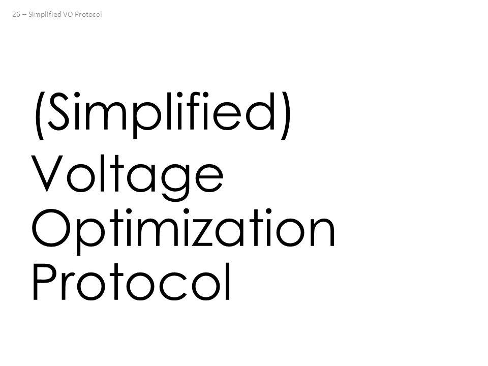 (Simplified) Voltage Optimization Protocol 26 – Simplified VO Protocol