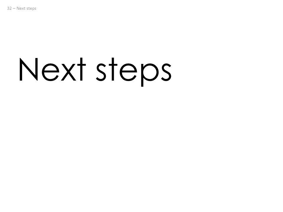 Next steps 32 – Next steps