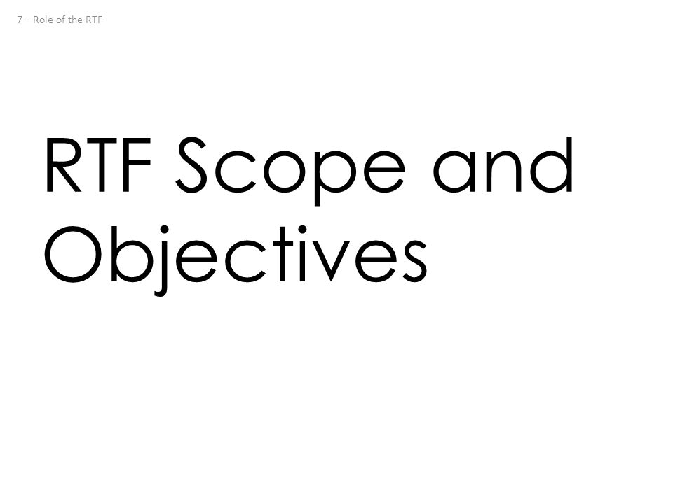 RTF Scope and Objectives 7 – Role of the RTF