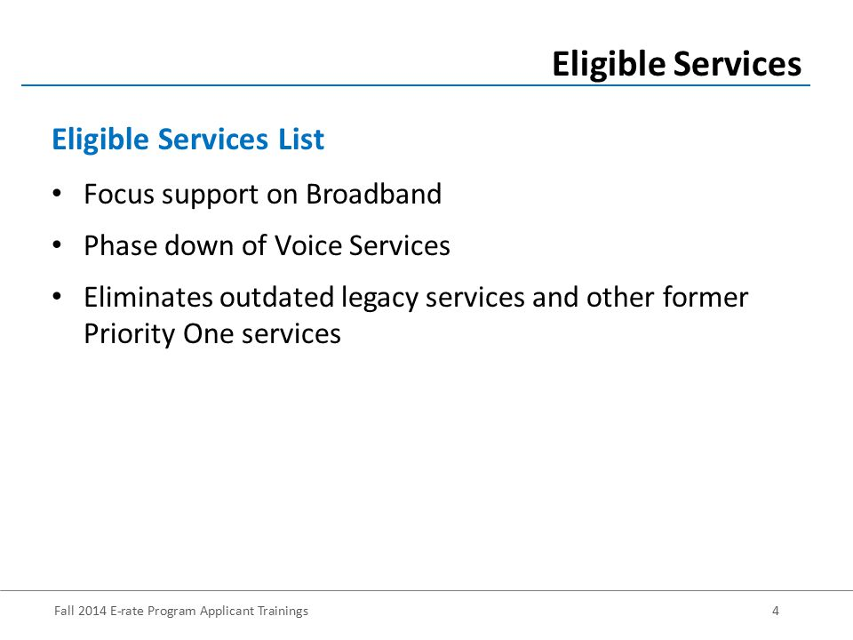 Fall 2014 E-rate Program Applicant Trainings5 ATM Broadband over Power Lines Cable Modem DSL DS-1, DS-2, DS-3 Ethernet Fiber (Lit and Dark) ESL – Category One Frame Relay ISDN OC-1, OC-3, OC-12, OC-n Satellite Services SMDS Telephone Dialup T-1, T-3, Fractional T-1 Wireless Service (e.g.