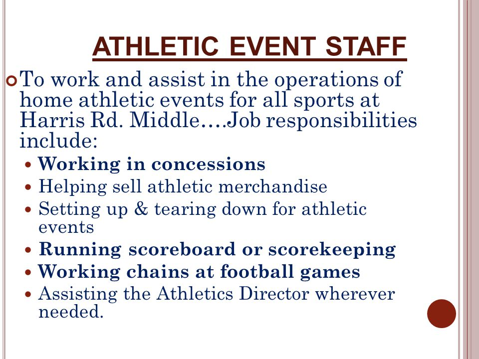ATHLETIC EVENT STAFF To work and assist in the operations of home athletic events for all sports at Harris Rd. Middle….Job responsibilities include: W