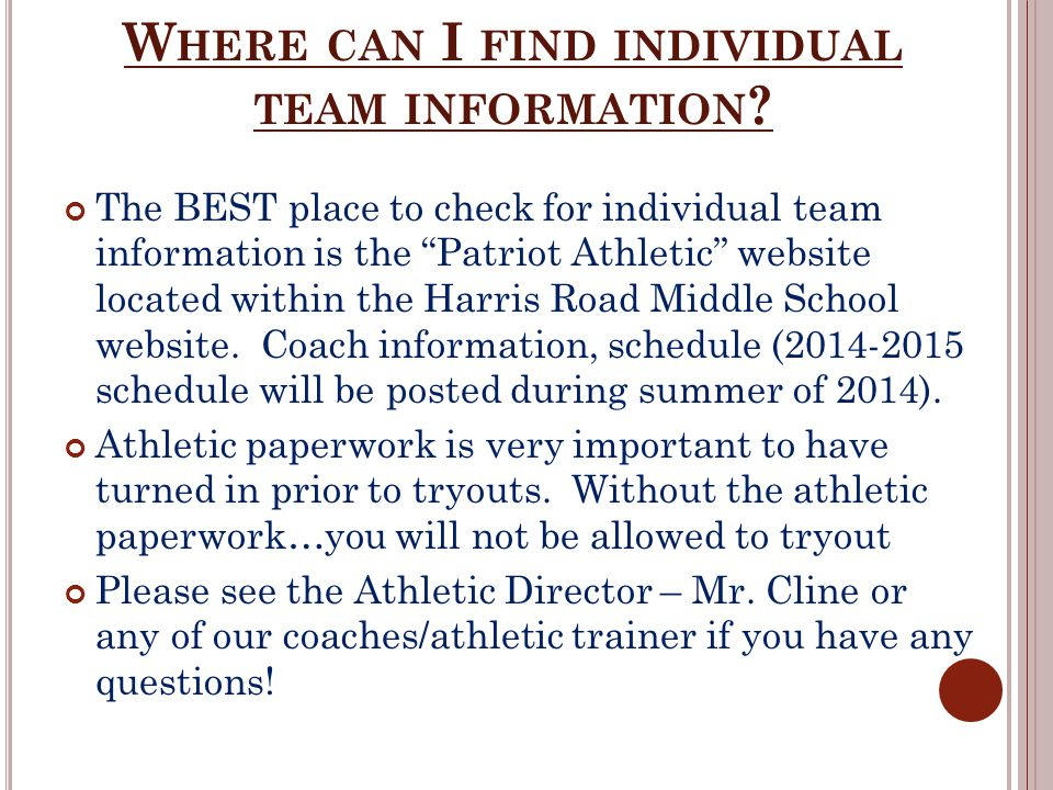 "W HERE CAN I FIND INDIVIDUAL TEAM INFORMATION ? The BEST place to check for individual team information is the ""Patriot Athletic"" website located with"
