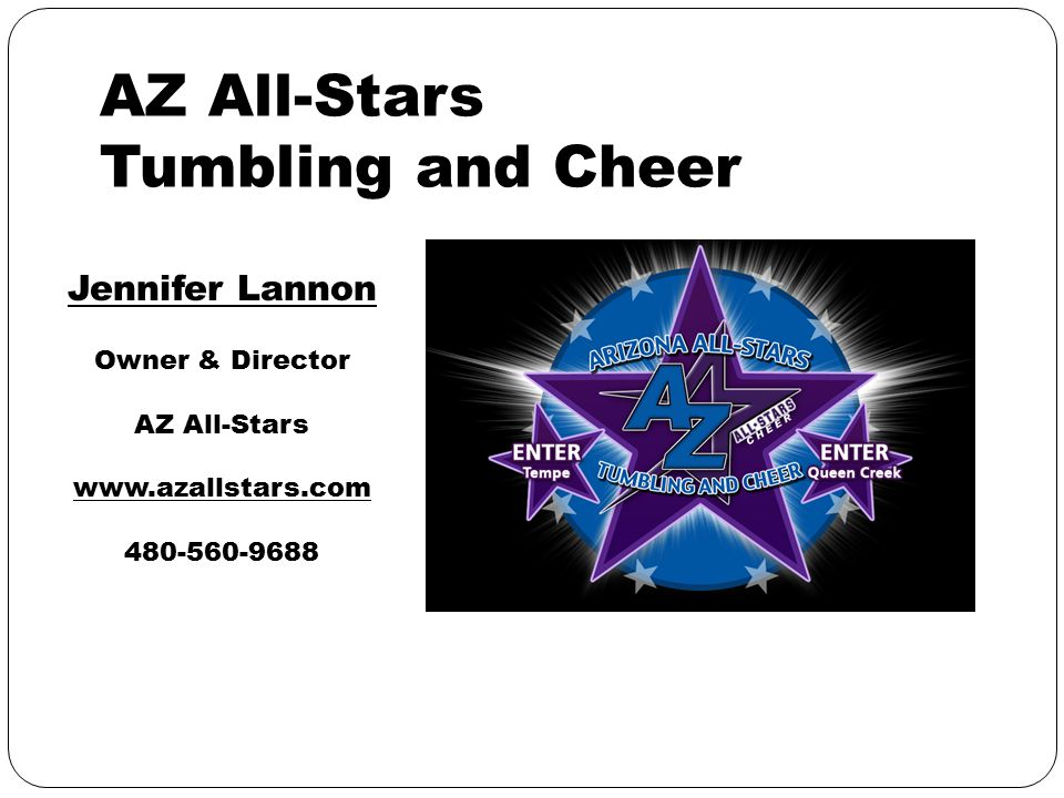 AZ All-Stars Tumbling and Cheer Jennifer Lannon Owner & Director AZ All-Stars www.azallstars.com 480-560-9688
