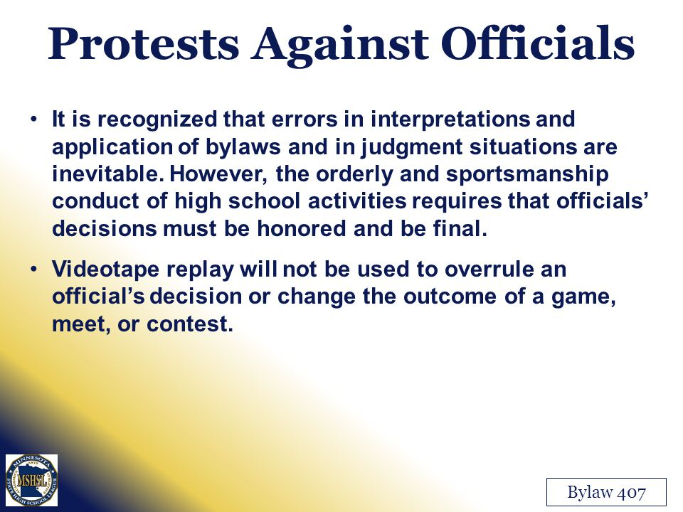 Protests Against Officials Bylaw 407 It is recognized that errors in interpretations and application of bylaws and in judgment situations are inevitab